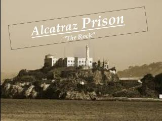 "Alcatraz  Prison ""The Rock"""