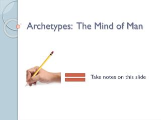Archetypes:  The Mind of Man