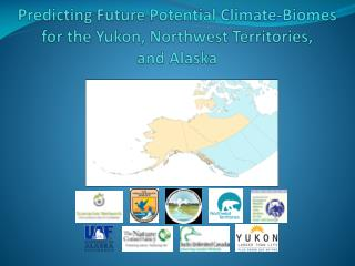 Predicting Future Potential Climate-Biomes  for the Yukon, Northwest Territories,  and Alaska