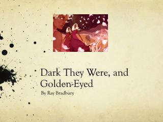 Dark They Were, and Golden-Eyed