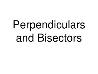 Perpendiculars and Bisectors