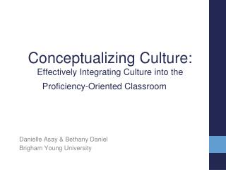 Conceptualizing Culture : Effectively  Integrating Culture into the Proficiency-Oriented Classroom