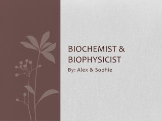 Biochemist & Biophysicist