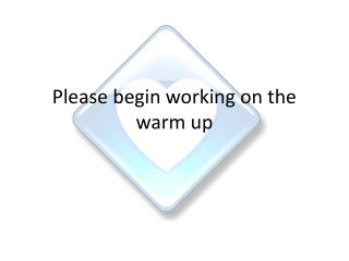 Please begin working on the warm up