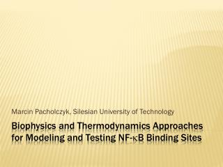 Biophysics and  Thermodynamics  A pproaches  for  Modeling  and  Testing  NF- ?B  Binding  S ites