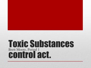 Toxic Substances control act.