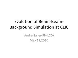 Evolution of Beam-Beam-Background Simulation at CLIC