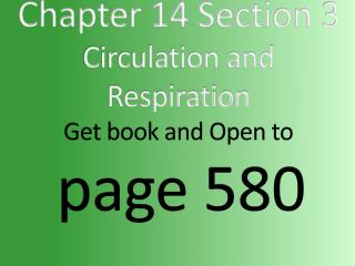 Chapter  14  Section  3 Circulation and Respiration Get book and Open to page  580