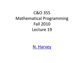 C&O 355 Mathematical Programming Fall 2010 Lecture 19