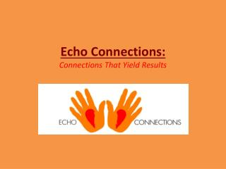 Echo Connections:  Connections That  Y ield  R esults