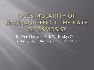Does  Molarity  of NACL( aq ) effect the rate of osmosis?