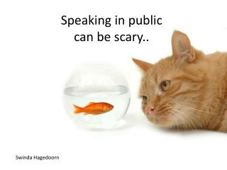 Speaking in public can be scary..
