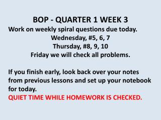BOP - QUARTER 1 WEEK 3   Work on weekly spiral questions due today.     Wednesday, #5, 6, 7
