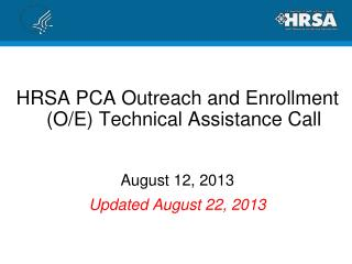 HRSA PCA Outreach and Enrollment (O/E) Technical Assistance Call August 12, 2013