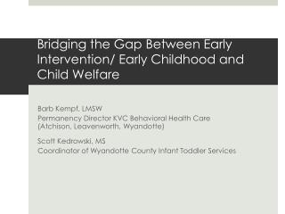 Bridging the Gap  Between  Early Intervention/ Early Childhood and Child Welfare