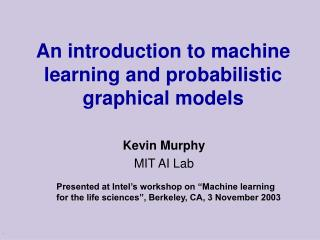An introduction to machine learning and probabilistic graphical models