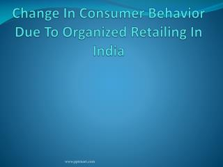 Change In Consumer Behavior Due To Organized Retailing In India