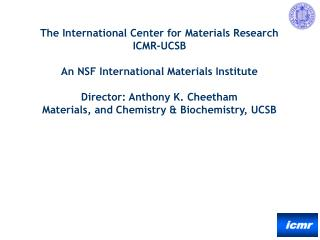 The International Center for Materials Research ICMR-UCSB  An NSF International Materials Institute  Director: Anthony K
