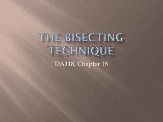 The Bisecting Technique