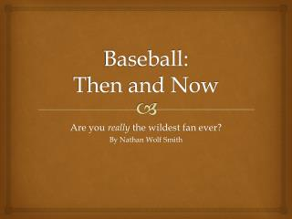 Baseball: Then and Now