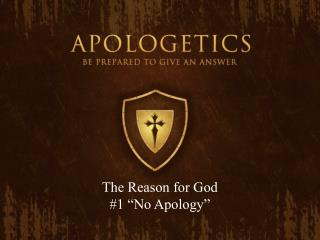 "The Reason for God #1 ""No Apology"""