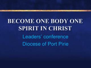 BECOME ONE BODY ONE SPIRIT IN CHRIST