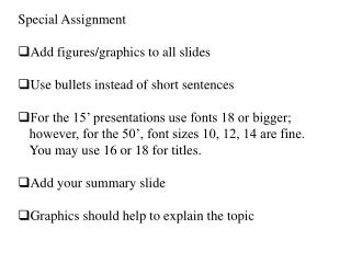 Special Assignment Add figures/graphics to all  slides Use bullets instead of short  sentences