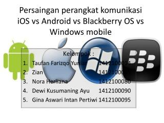 Persaingan perangkat komunikasi iOS vs Android vs Blackberry OS vs Windows mobile
