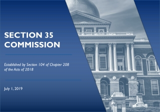 SECTION 35 COMMISSION Established by Section 104 of Chapter 208 of the Acts of 2018 July 1, 2019