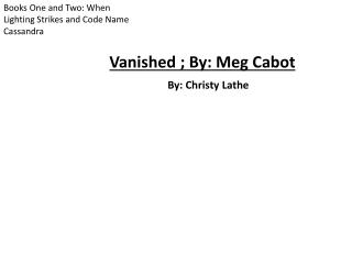 Vanished ; By: Meg Cabot By: Christy Lathe