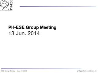 PH-ESE Group Meeting 13 Jun. 2014