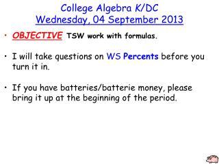 College Algebra K /DC Wednesday , 04 September 2013