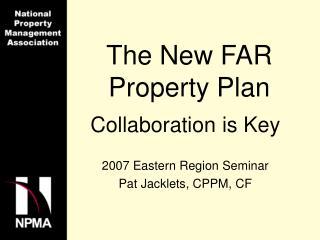 The New FAR Property Plan