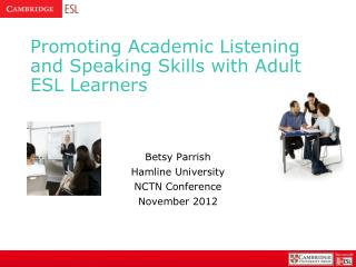 Promoting Academic Listening and Speaking Skills with Adult ESL Learners