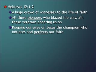 Hebrews 12:1-2 A huge crowd of witnesses to the life of faith