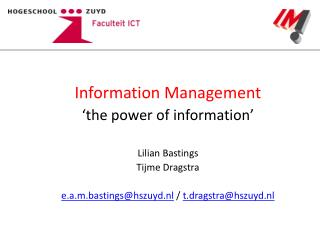 Information Management 'the power of information'  Lilian Bastings  Tijme Dragstra