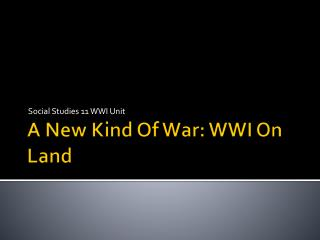 A New Kind Of War: WWI On Land