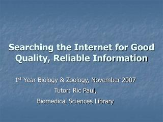 Searching the Internet for Good Quality, Reliable Information