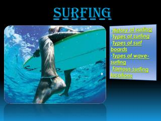 History of surfing Types of surfing Types of surf  boards Types  of  wave -surfing