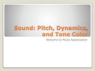 Sound: Pitch, Dynamics, and Tone Color