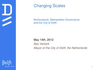 Changing Scales Multiscalarity ,  Metropolitan Governance and  the  C ity of Delft