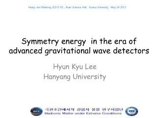 Symmetry energy  in the era of advanced gravitational wave detectors