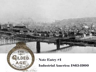 Note Entry #1 Industrial  America:  1865-1900