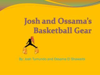 Josh and Ossama's Basketball Gear