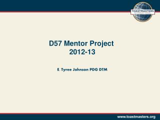 D57 Mentor Project  2012-13 E. Tyree Johnson PDG DTM