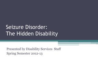 Seizure  Disorder : The Hidden Disability