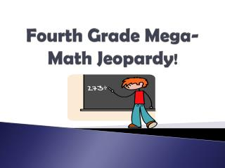 Fourth Grade Mega-Math Jeopardy !