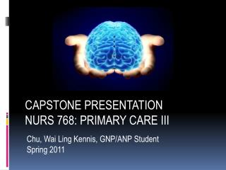 CAPSTONE PRESENTATION NURS 768: PRIMARY CARE III