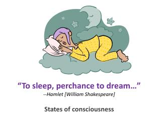 """To sleep, perchance to dream…"" --Hamlet [William Shakespeare]"