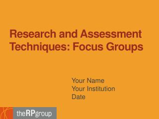 Research and Assessment Techniques: Focus Groups